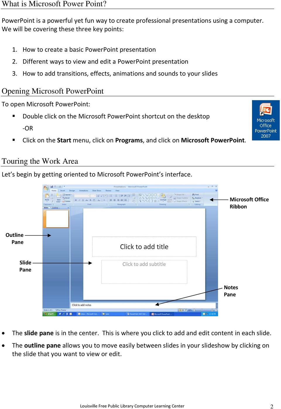 How to add transitions, effects, animations and sounds to your slides Opening Microsoft PowerPoint To open Microsoft PowerPoint: Double click on the Microsoft PowerPoint shortcut on the desktop OR