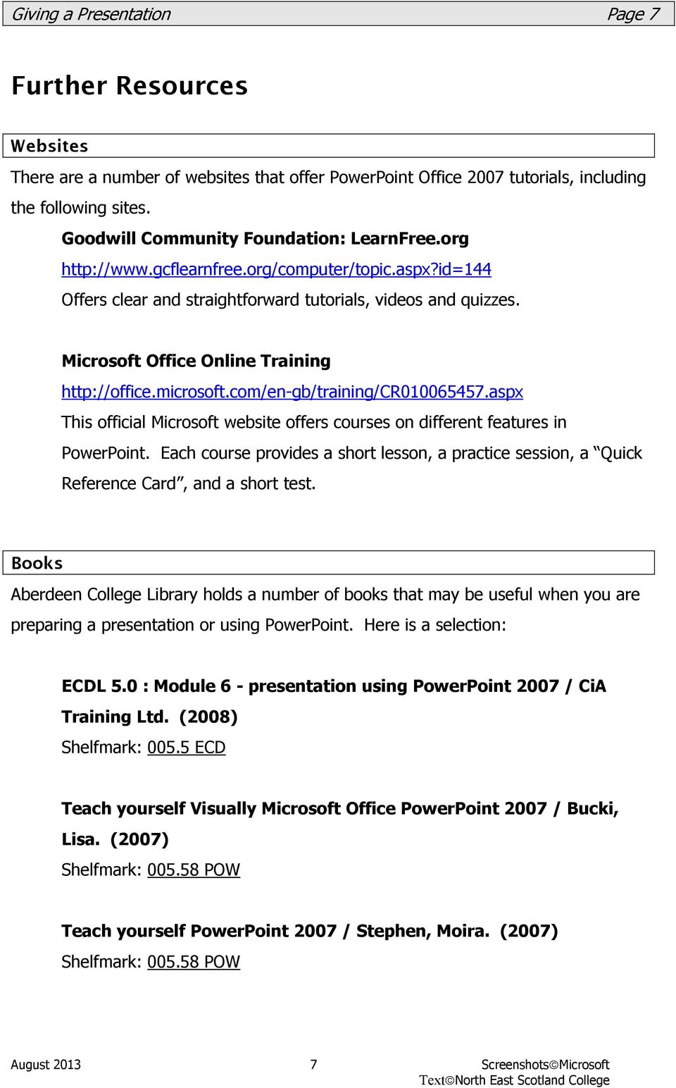 Microsoft Office Online Training http://office.microsoft.com/en-gb/training/cr010065457.aspx This official Microsoft website offers courses on different features in PowerPoint.