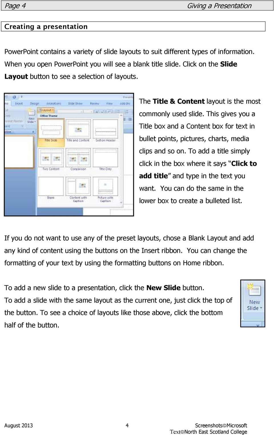 This gives you a Title box and a Content box for text in bullet points, pictures, charts, media clips and so on.