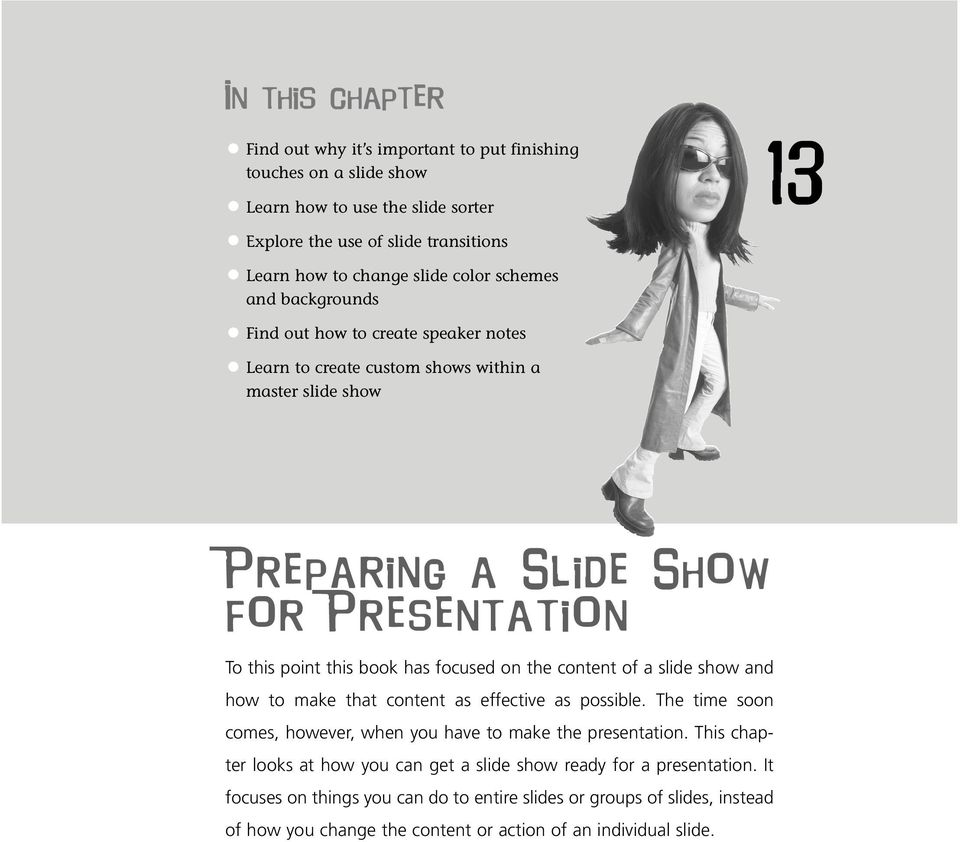 focused on the content of a slide show and how to make that content as effective as possible. The time soon comes, however, when you have to make the presentation.