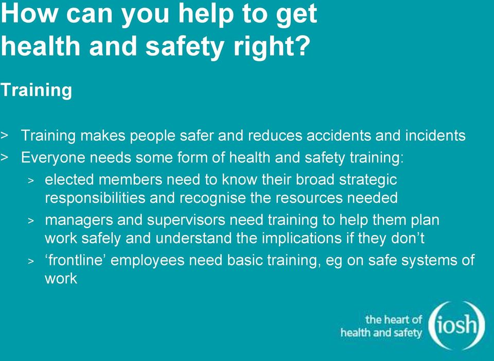 safety training: > elected members need to know their broad strategic responsibilities and recognise the resources