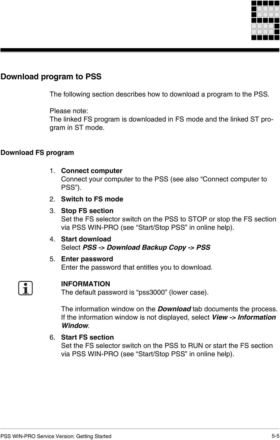 Stop FS section Set the FS selector switch on the PSS to STOP or stop the FS section via PSS WIN-PRO (see Start/Stop PSS in online help). 4. Start download Select PSS -> Download Backup Copy -> PSS 5.