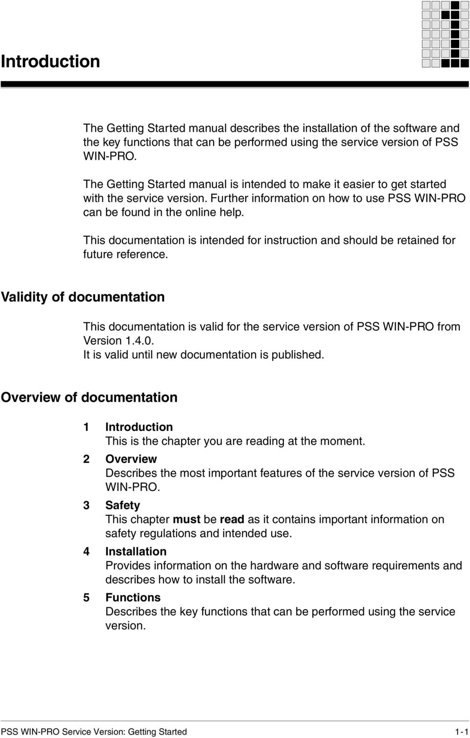 This documentation is intended for instruction and should be retained for future reference. Validity of documentation This documentation is valid for the service version of PSS WIN-PRO from Version 1.
