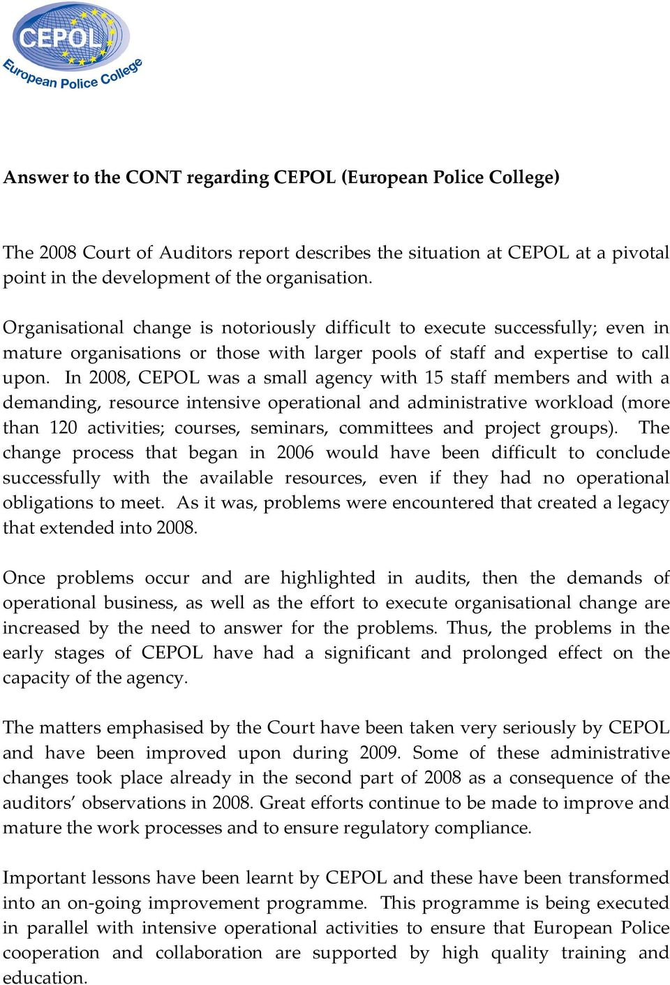 In 2008, CEPOL was a small agency with 15 staff members and with a demanding, resource intensive operational and administrative workload (more than 120 activities; courses, seminars, committees and