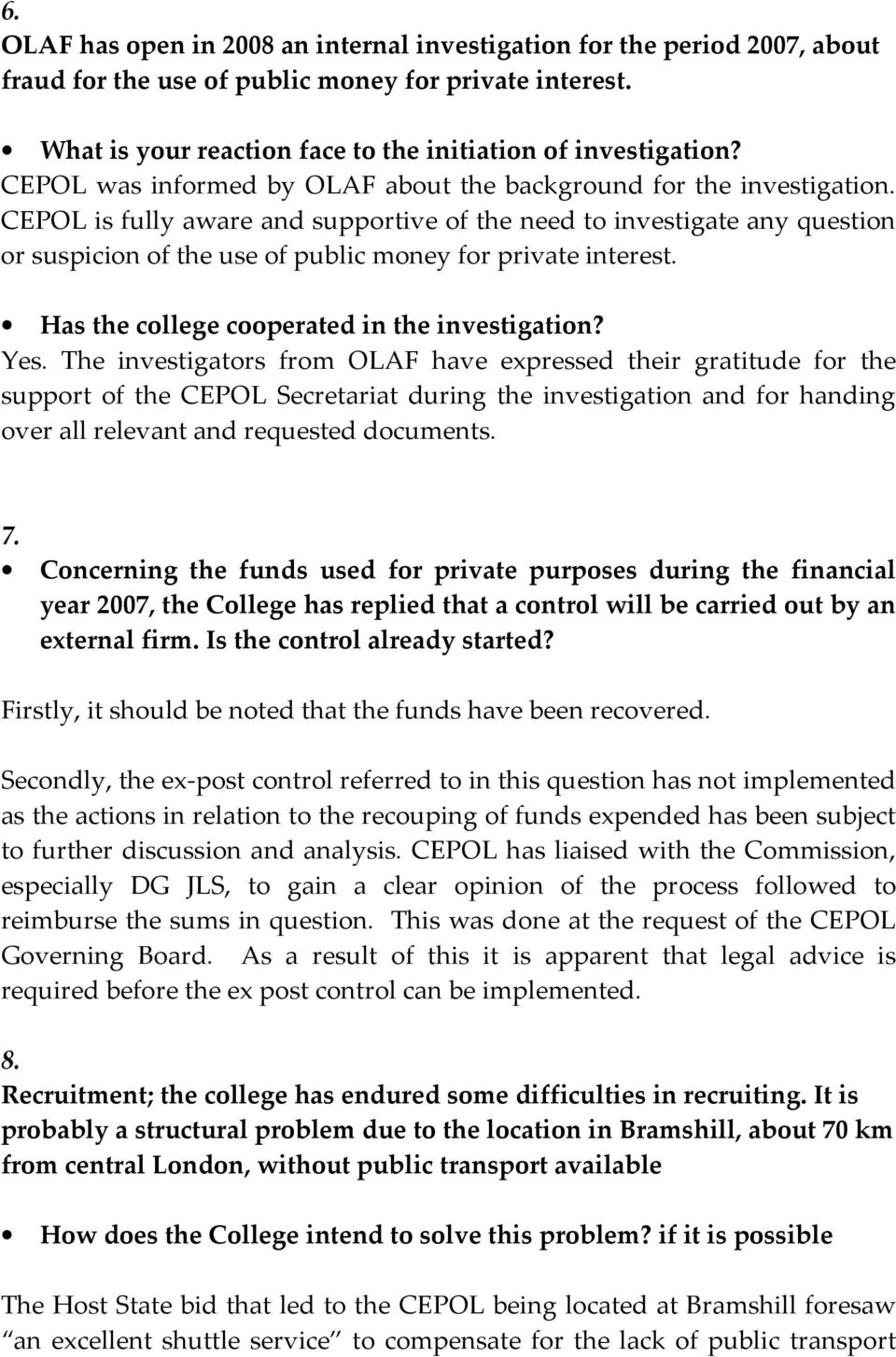 CEPOL is fully aware and supportive of the need to investigate any question or suspicion of the use of public money for private interest. Has the college cooperated in the investigation? Yes.