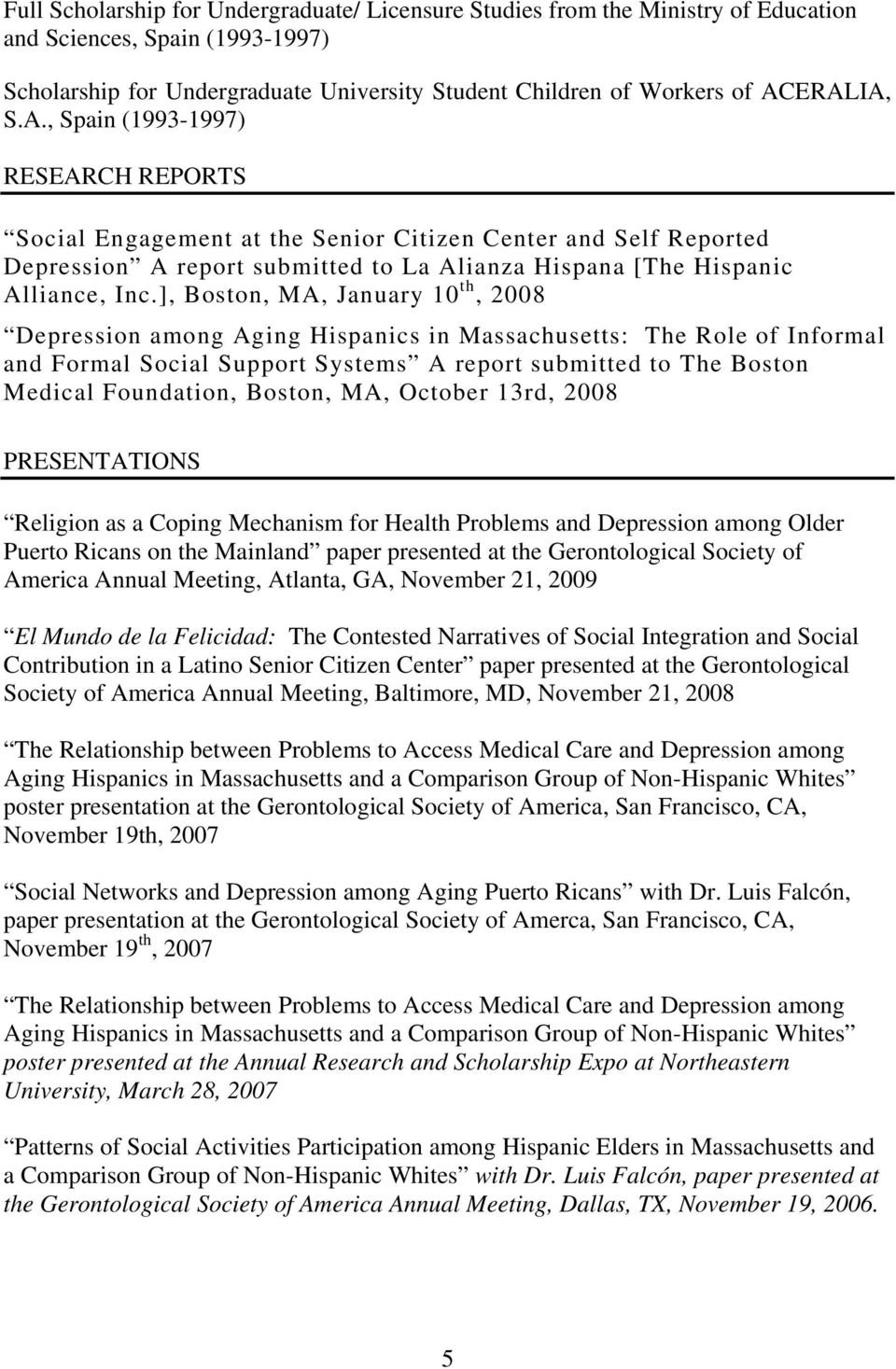 ], Boston, MA, January 10 th, 2008 Depression among Aging Hispanics in Massachusetts: The Role of Informal and Formal Social Support Systems A report submitted to The Boston Medical Foundation,