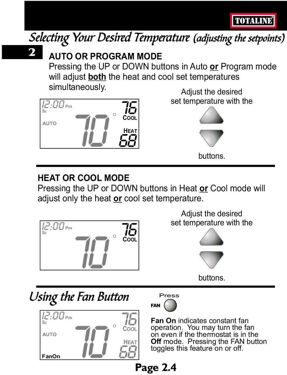 HEAT OR COOL ing the UP or DOWN buttons in Heat or Cool mode will adjust only the heat or cool set temperature.