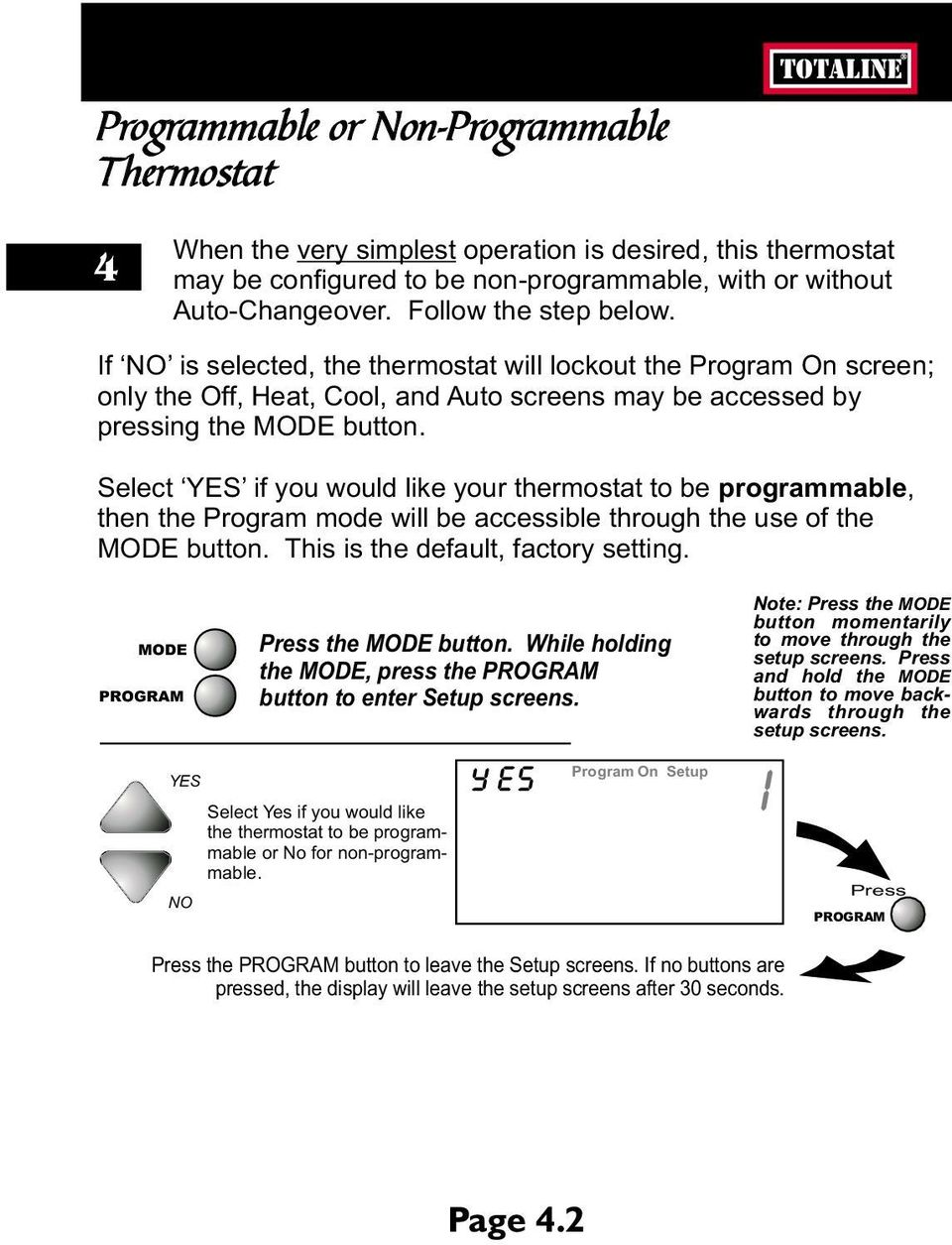 Select YES if you would like your thermostat to be programmable, then the Program mode will be accessible through the use of the button. This is the default, factory setting. YES NO the button.