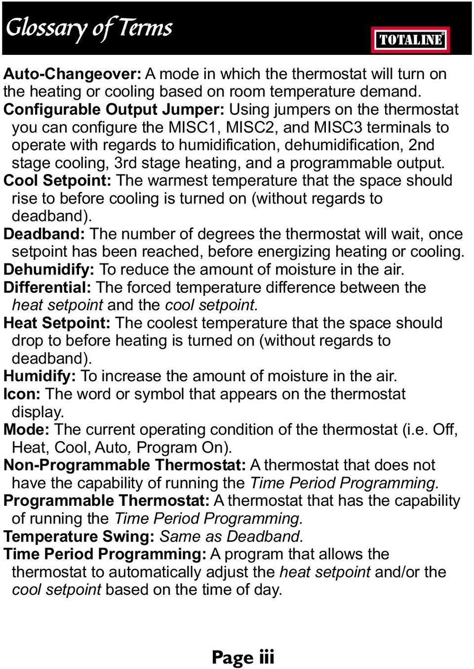 stage heating, and a programmable output. Cool Setpoint: The warmest temperature that the space should rise to before cooling is turned on (without regards to deadband).