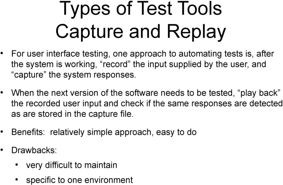 When the next version of the software needs to be tested, play back the recorded user input and check if the same