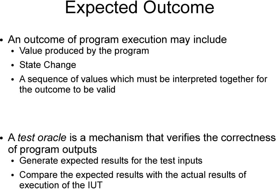 test oracle is a mechanism that verifies the correctness of program outputs Generate expected