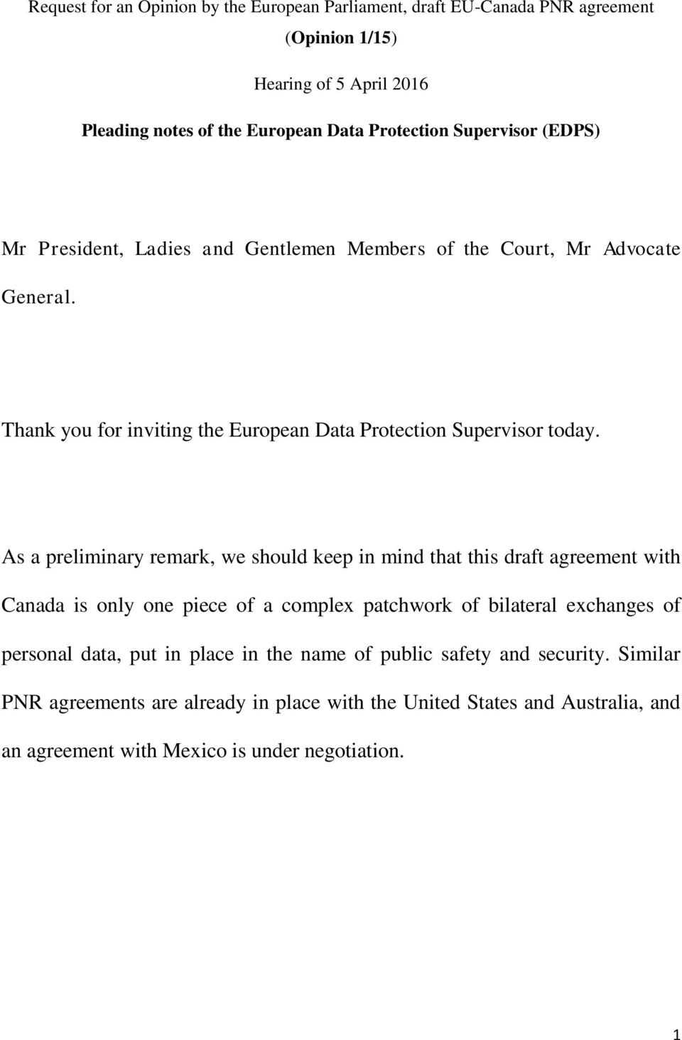 As a preliminary remark, we should keep in mind that this draft agreement with Canada is only one piece of a complex patchwork of bilateral exchanges of personal data, put