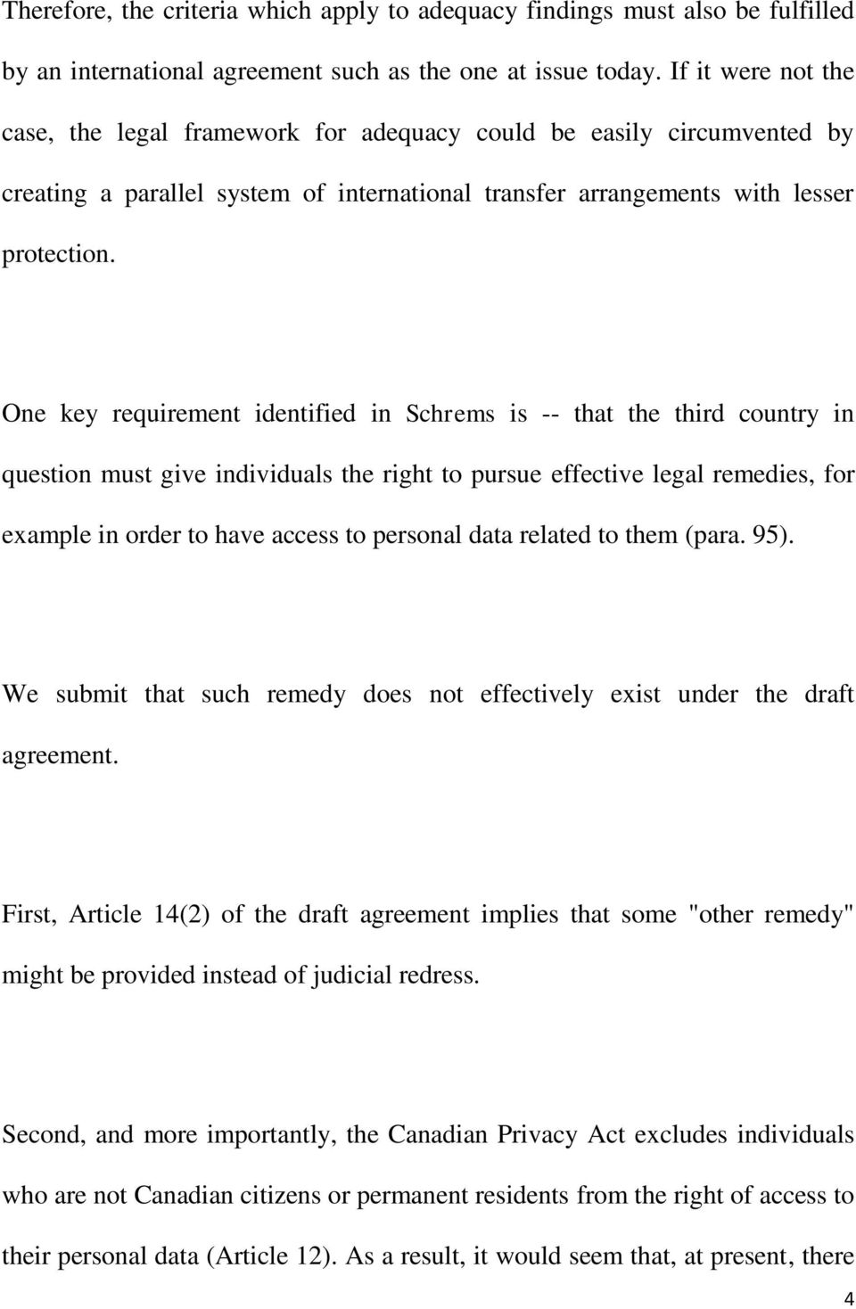 One key requirement identified in Schrems is -- that the third country in question must give individuals the right to pursue effective legal remedies, for example in order to have access to personal