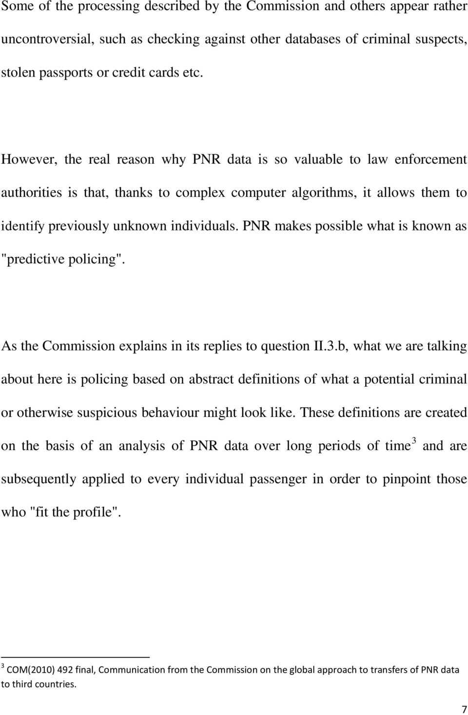"PNR makes possible what is known as ""predictive policing"". As the Commission explains in its replies to question II.3."