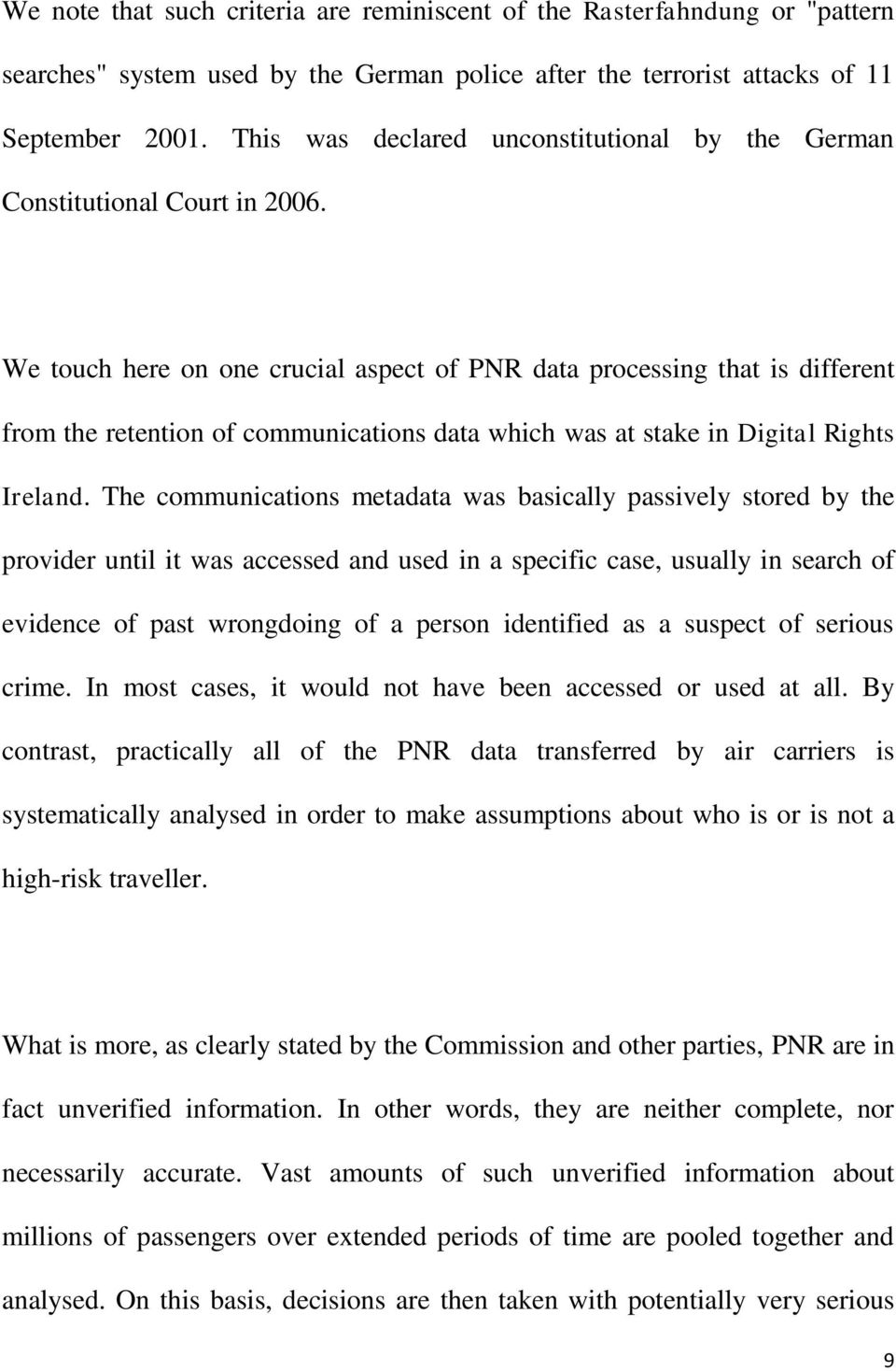 We touch here on one crucial aspect of PNR data processing that is different from the retention of communications data which was at stake in Digital Rights Ireland.