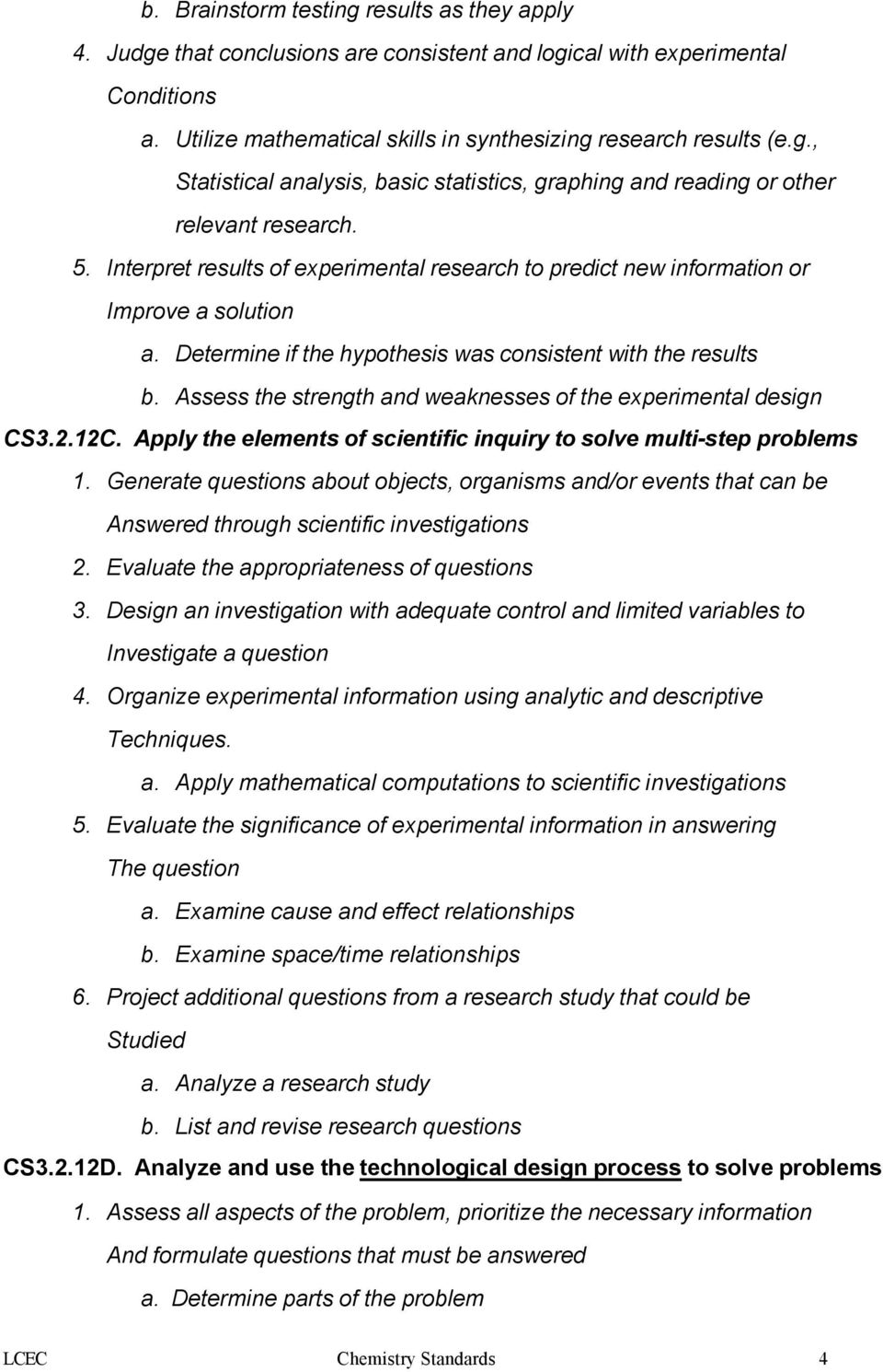 Assess the strength and weaknesses of the experimental design CS3.2.12C. Apply the elements of scientific inquiry to solve multi-step problems 1.