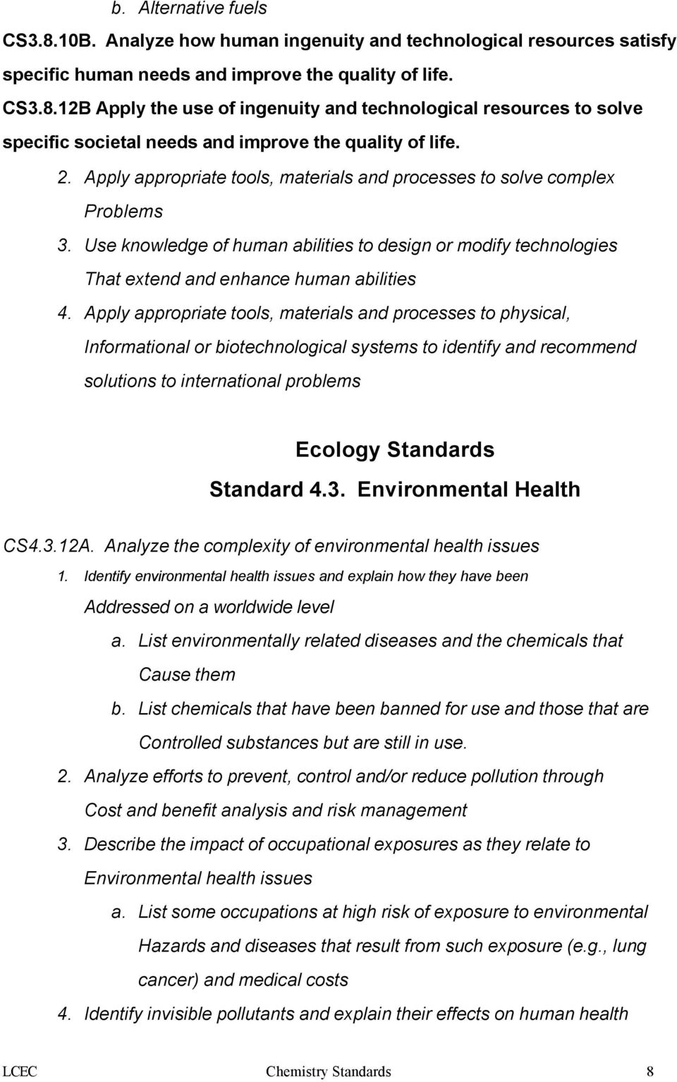 Apply appropriate tools, materials and processes to physical, Informational or biotechnological systems to identify and recommend solutions to international problems Ecology Standards Standard 4.3.
