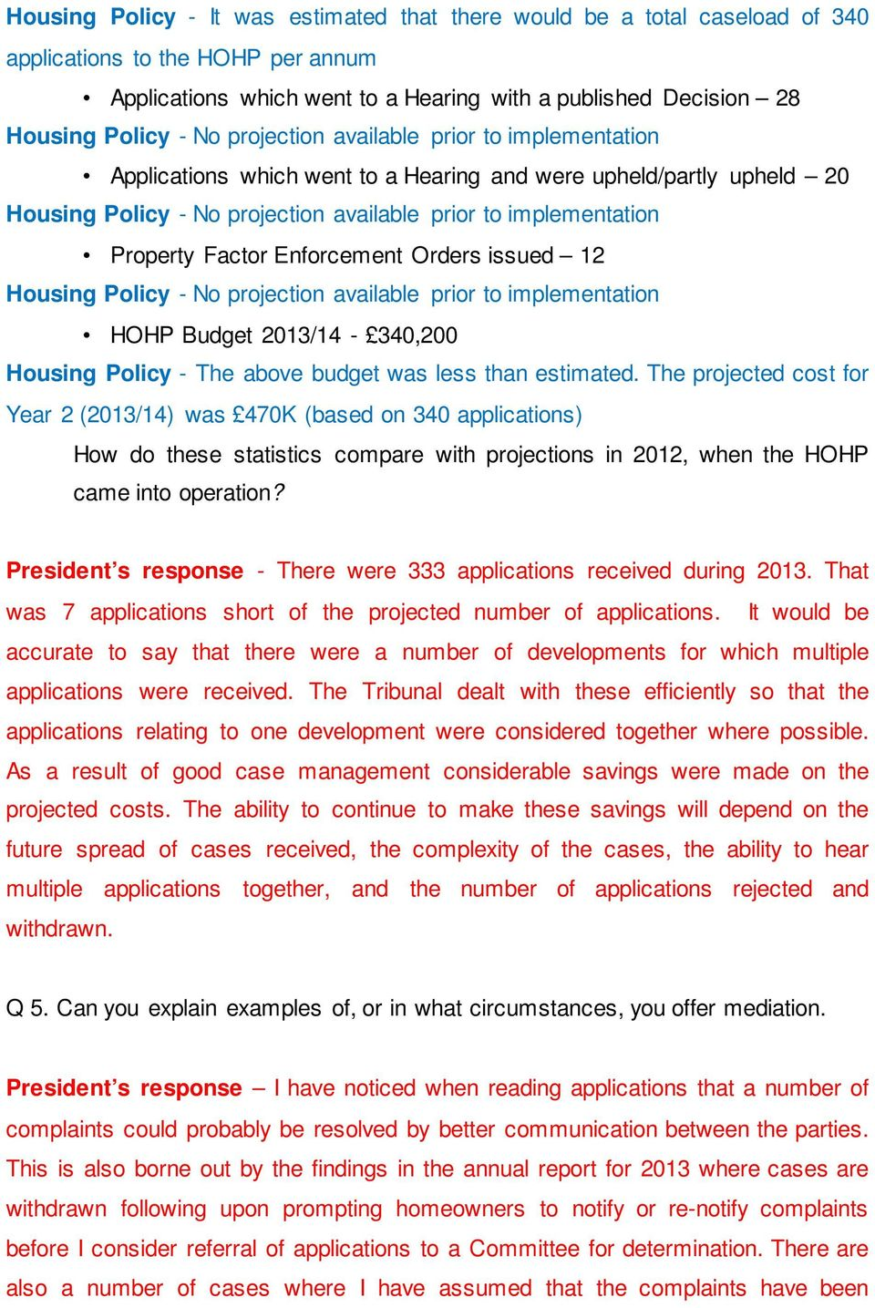 Enforcement Orders issued 12 Housing Policy - No projection available prior to implementation HOHP Budget 2013/14-340,200 Housing Policy - The above budget was less than estimated.