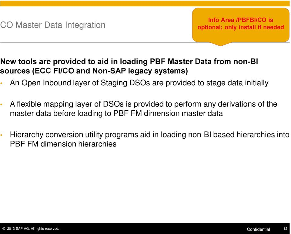 flexible mapping layer of DSOs is provided to perform any derivations of the master data before loading to PBF FM dimension master data