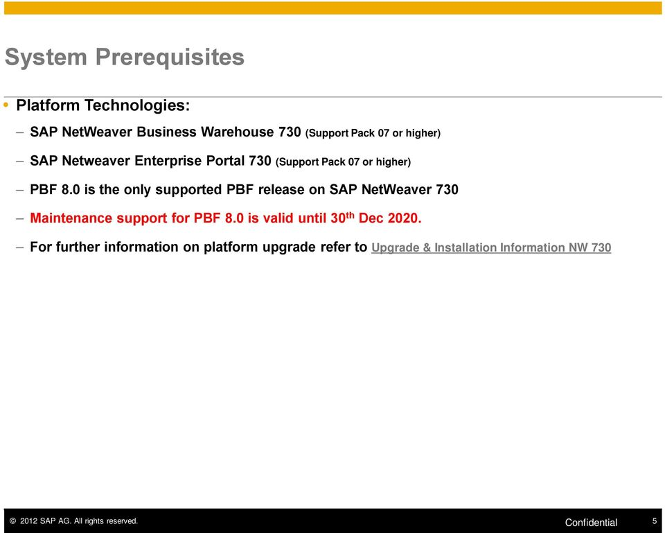 0 is the only supported PBF release on SAP NetWeaver 730 Maintenance support for PBF 8.