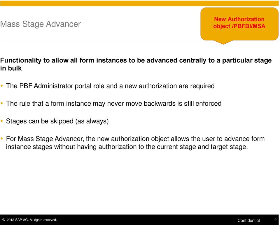 move backwards is still enforced Stages can be skipped (as always) For Mass Stage Advancer, the new authorization object allows the user