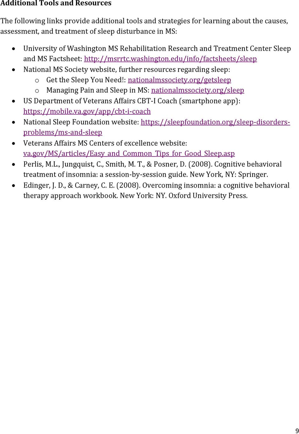 edu/info/factsheets/sleep National MS Society website, further resources regarding sleep: o Get the Sleep You Need!: nationalmssociety.org/getsleep o Managing Pain and Sleep in MS: nationalmssociety.