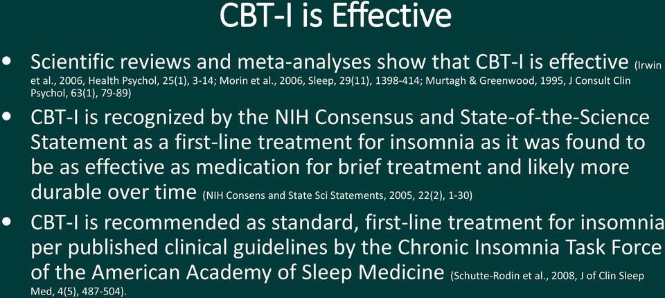 treatment for insomnia as it was found to be as effective as medication for brief treatment and likely more durable over time (NIH Consens and State Sci Statements, 2005, 22(2), 1-30) CBT-I