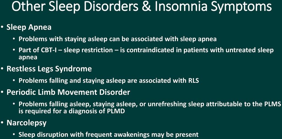 staying asleep are associated with RLS Periodic Limb Movement Disorder Problems falling asleep, staying asleep, or unrefreshing