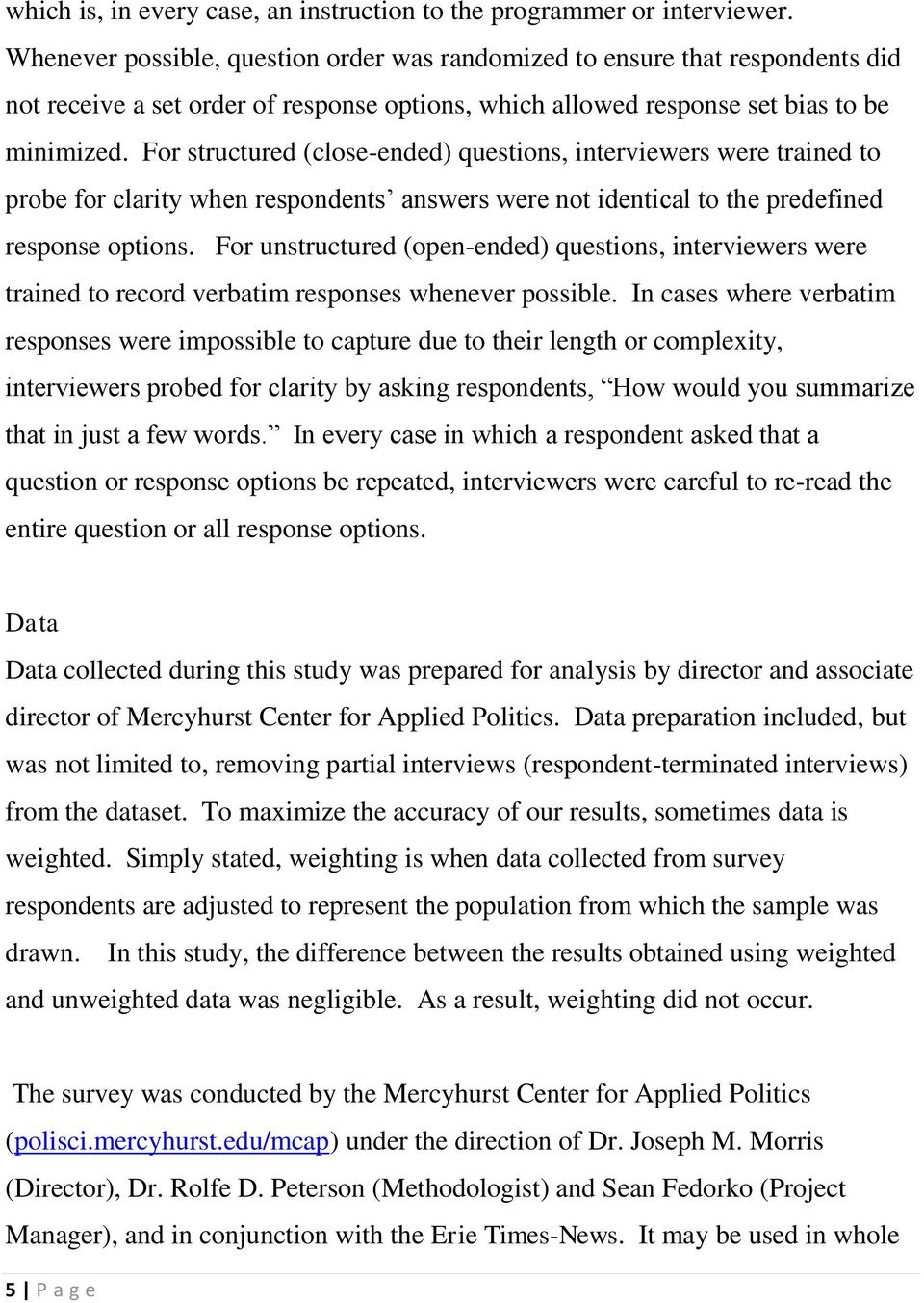 For structured (close-ended) questions, interviewers were trained to probe for clarity when respondents answers were not identical to the predefined response options.