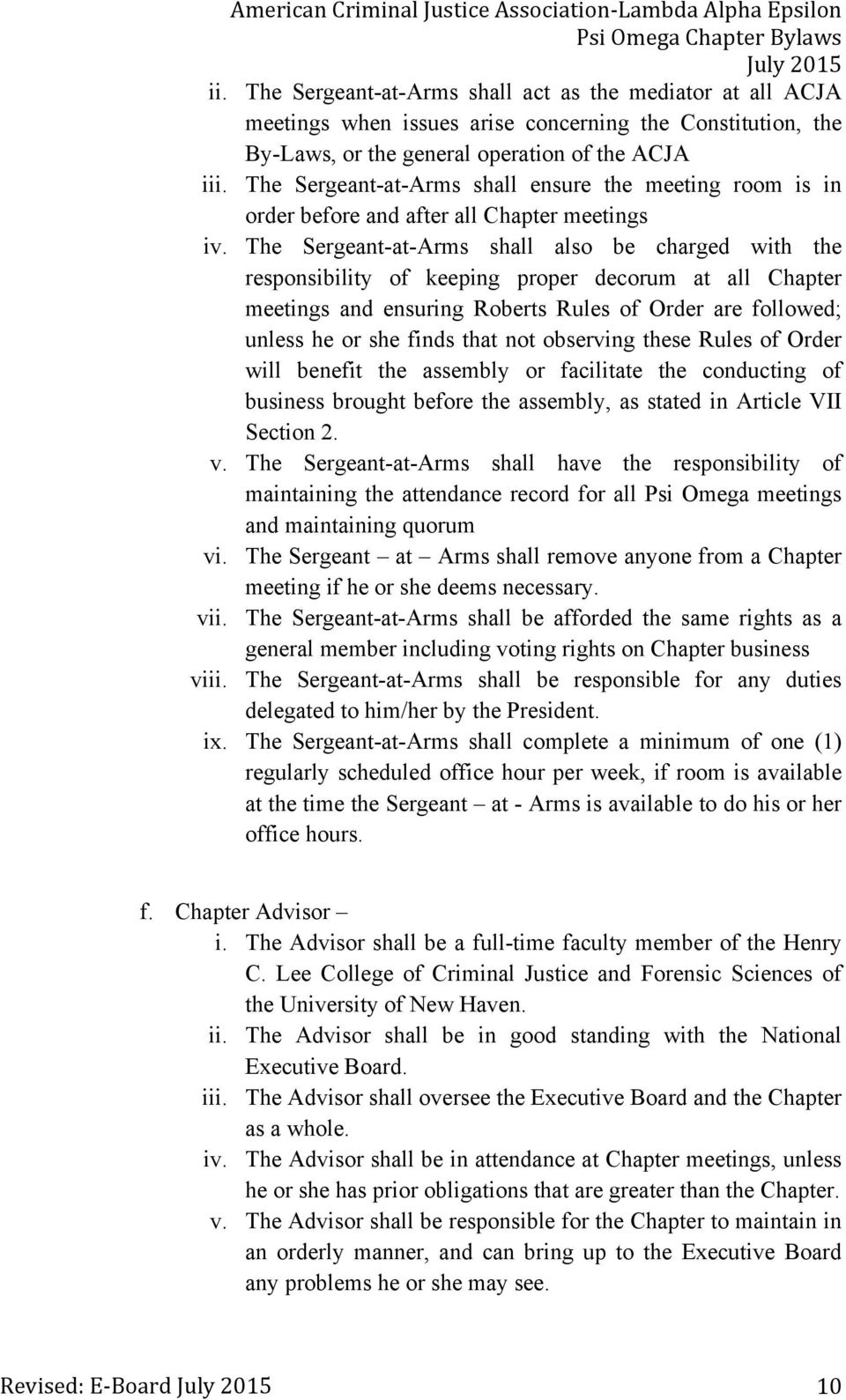 The Sergeant-at-Arms shall also be charged with the responsibility of keeping proper decorum at all Chapter meetings and ensuring Roberts Rules of Order are followed; unless he or she finds that not