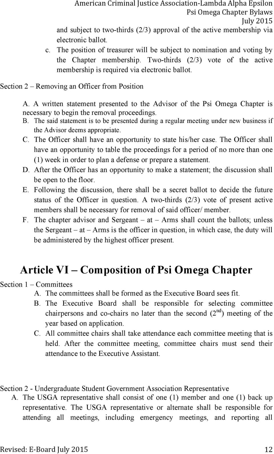 A written statement presented to the Advisor of the Psi Omega Chapter is necessary to begin the removal proceedings. B.