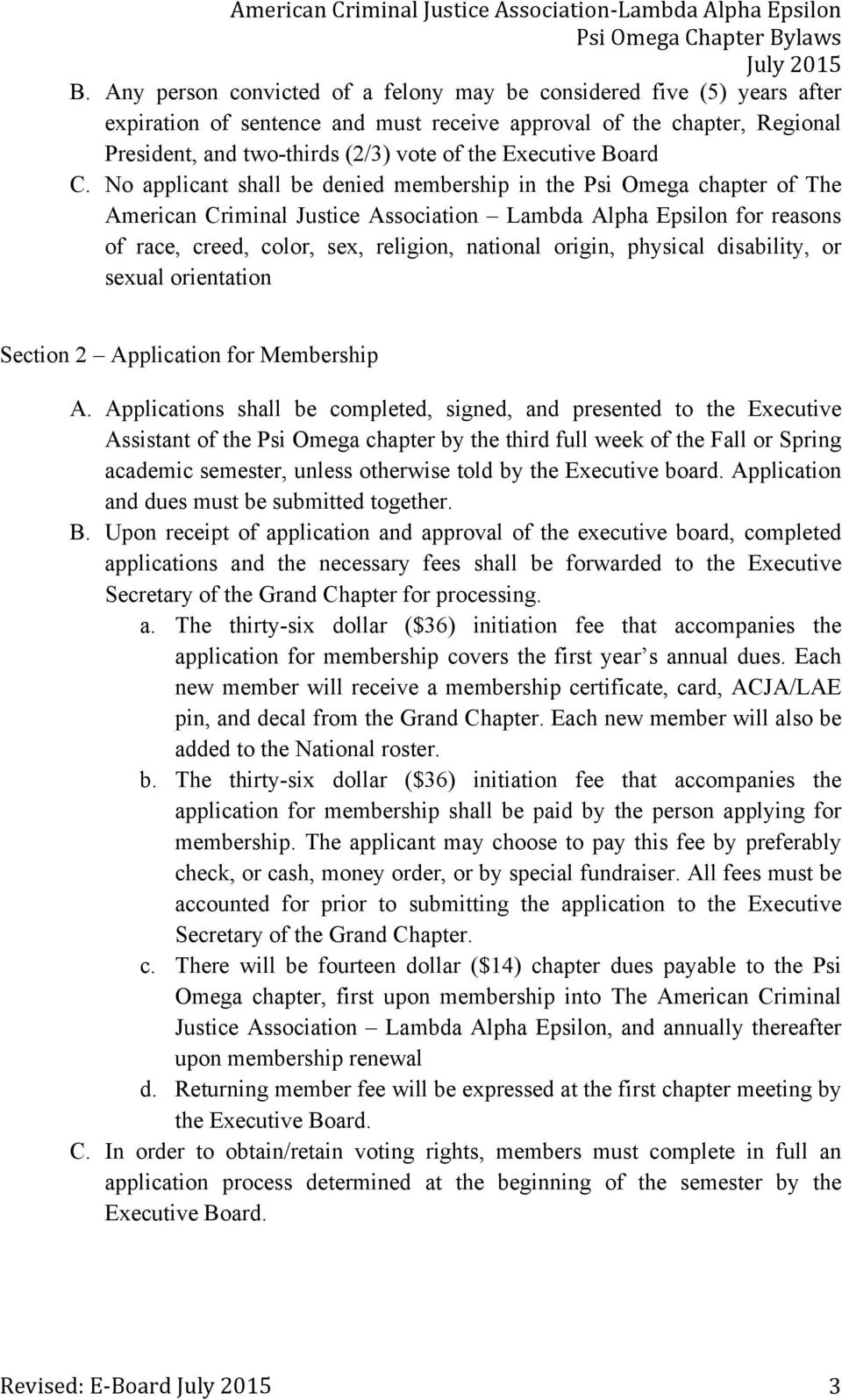 No applicant shall be denied membership in the Psi Omega chapter of The American Criminal Justice Association Lambda Alpha Epsilon for reasons of race, creed, color, sex, religion, national origin,