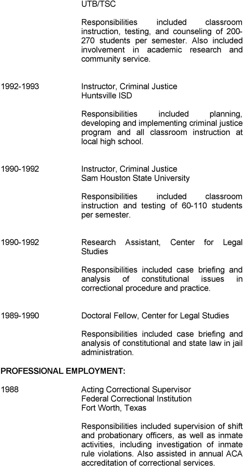 1990-1992 Instructor, Criminal Justice Sam Houston State University Responsibilities included classroom instruction and testing of 60-110 students per semester.