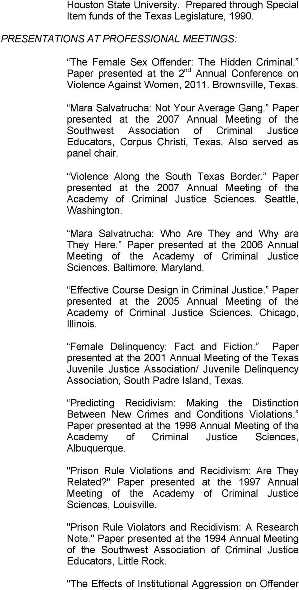 Paper presented at the 2007 Annual Meeting of the Southwest Association of Criminal Justice Educators, Corpus Christi, Texas. Also served as panel chair. Violence Along the South Texas Border.