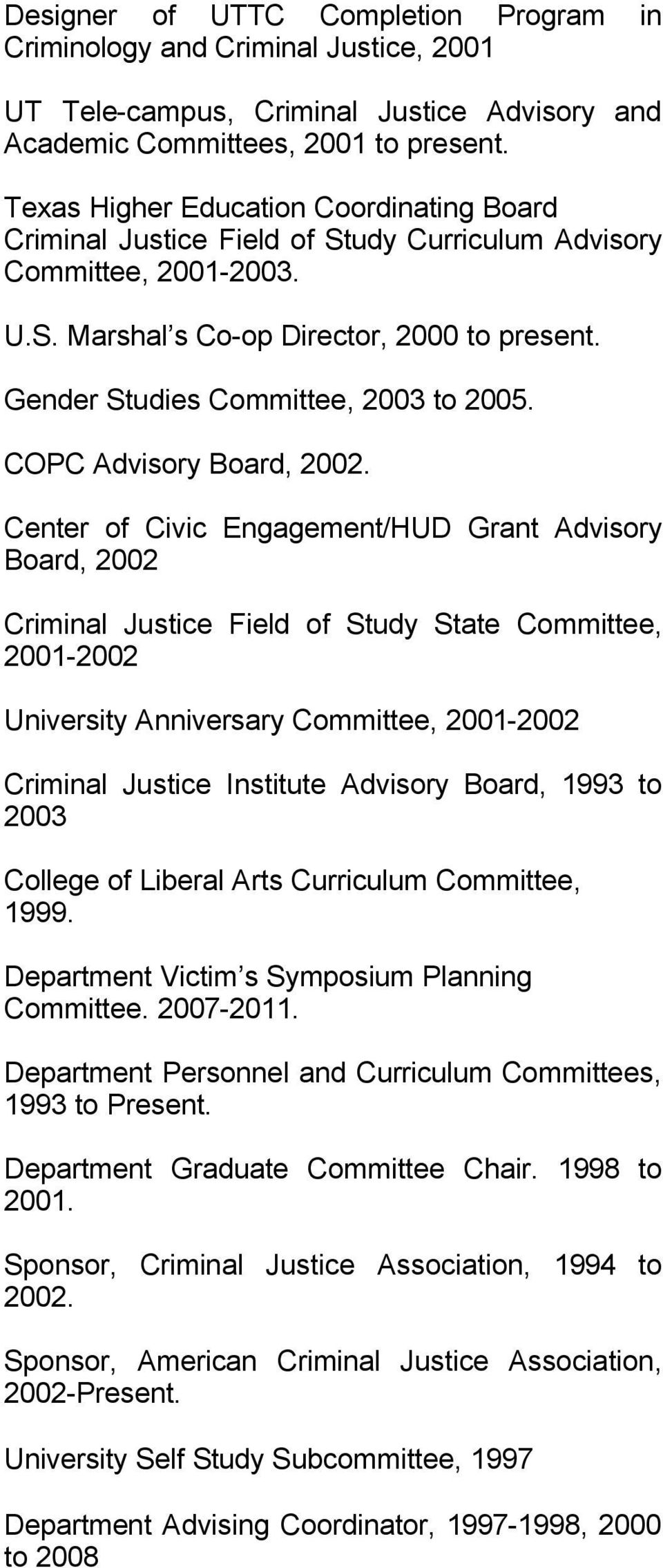 Gender Studies Committee, 2003 to 2005. COPC Advisory Board, 2002.