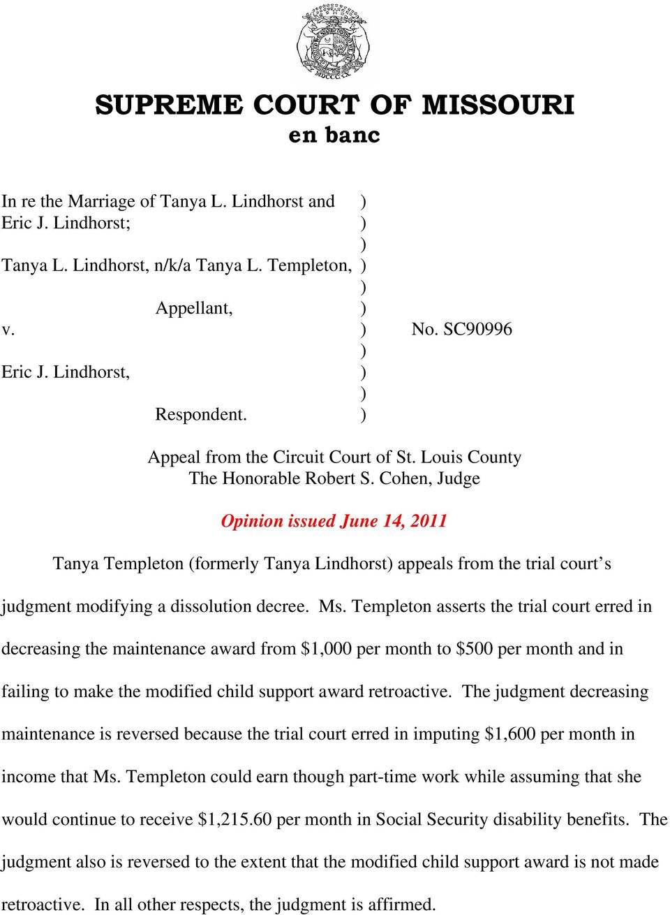 Cohen, Judge Opinion issued June 14, 2011 Tanya Templeton (formerly Tanya Lindhorst appeals from the trial court s judgment modifying a dissolution decree. Ms.