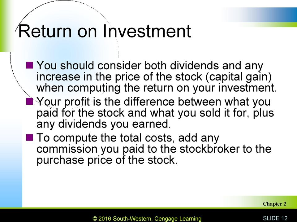 Your profit is the difference between what you paid for the stock and what you sold it for, plus any