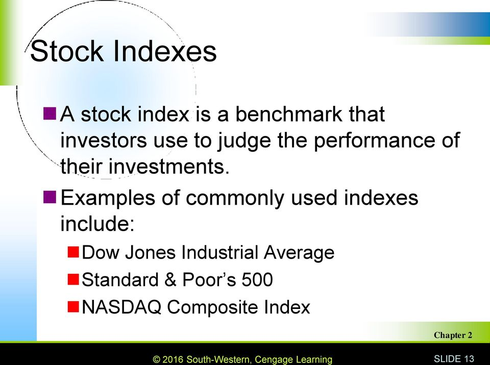 Examples of commonly used indexes include: Dow Jones