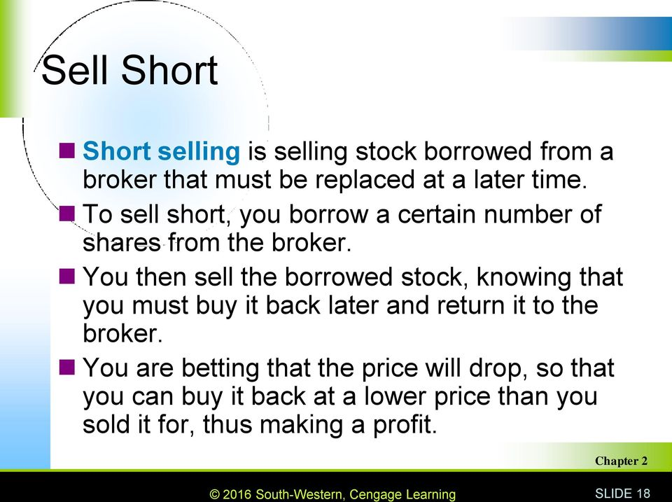 You then sell the borrowed stock, knowing that you must buy it back later and return it to the broker.