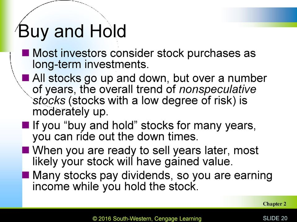 degree of risk) is moderately up. If you buy and hold stocks for many years, you can ride out the down times.