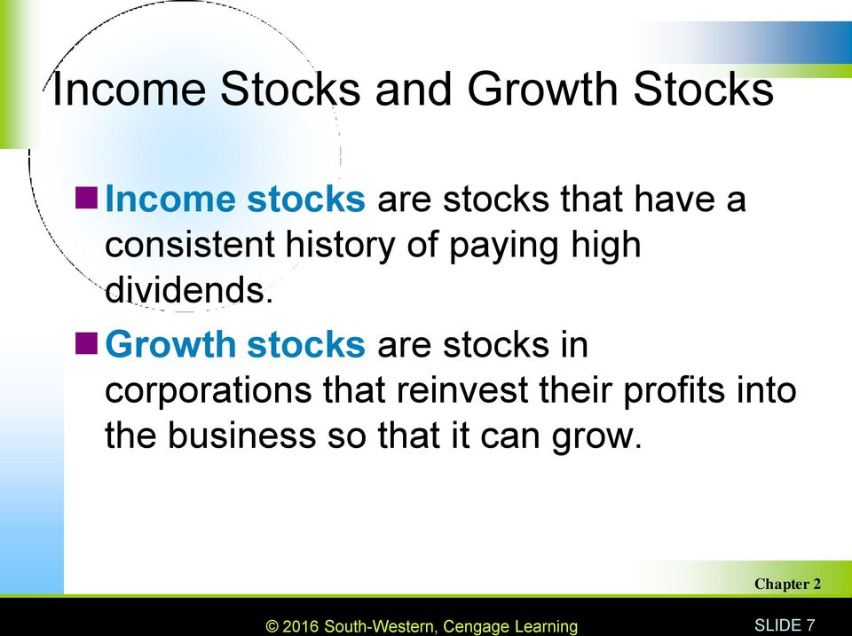 Growth stocks are stocks in corporations that reinvest