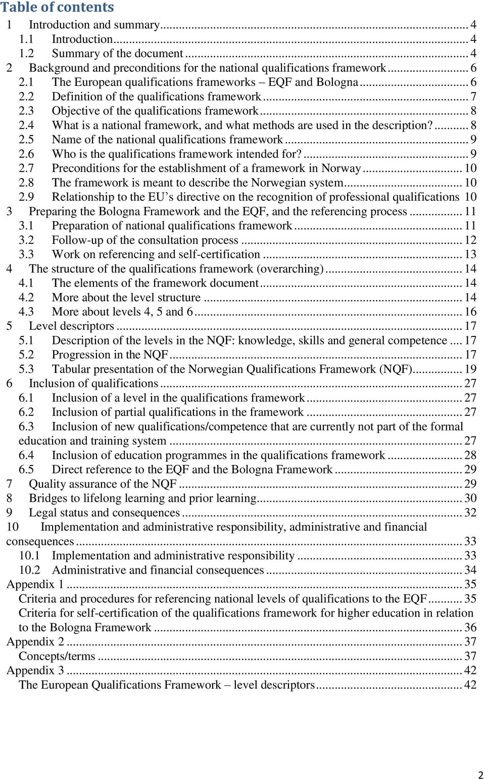 4 What is a national framework, and what methods are used in the description?... 8 2.5 Name of the national qualifications framework... 9 2.