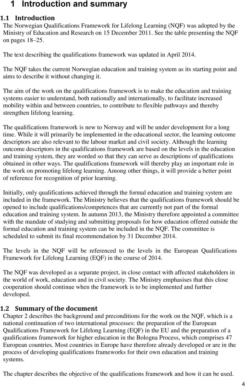 The NQF takes the current Norwegian education and training system as its starting point and aims to describe it without changing it.