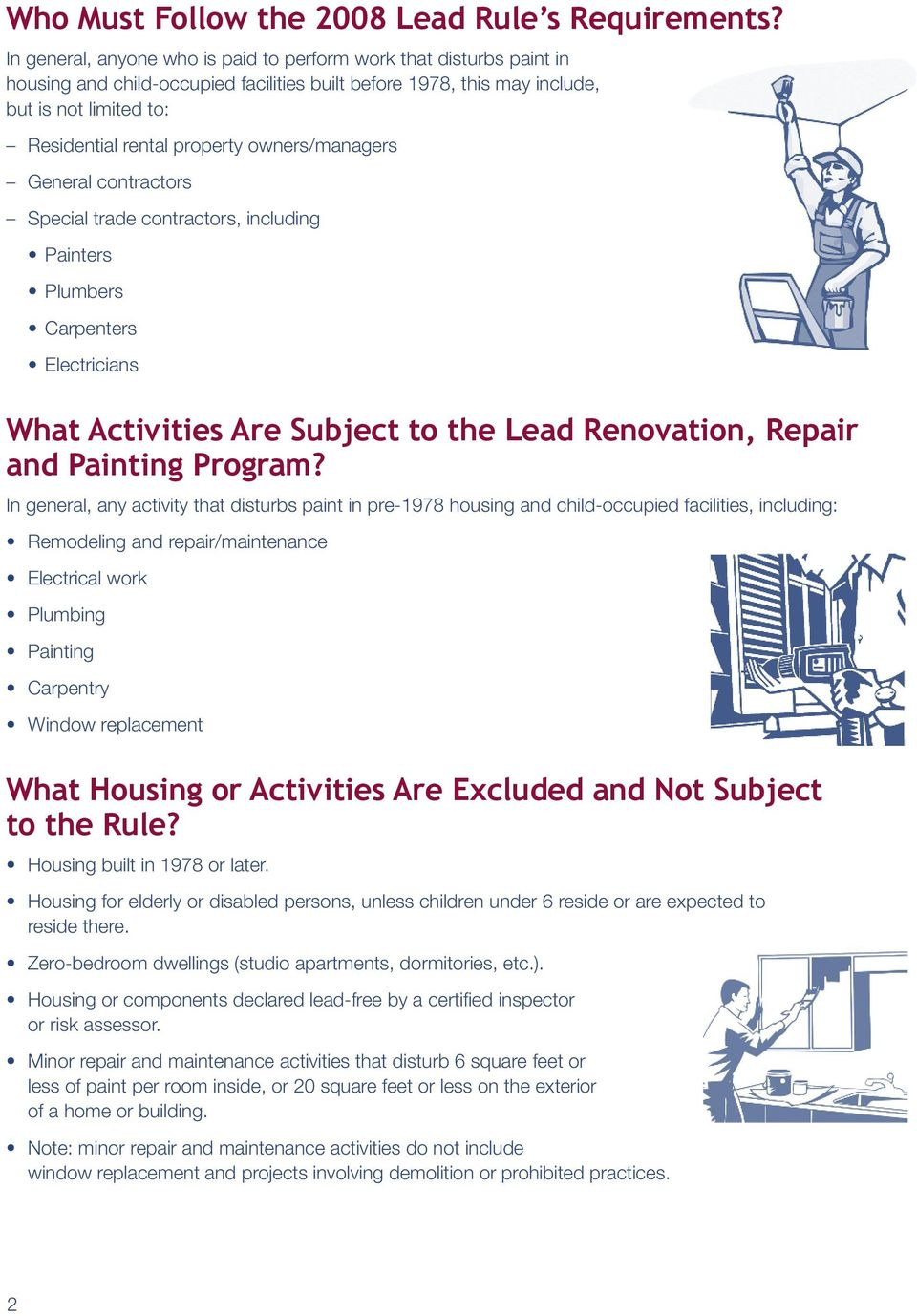 owners/managers General contractors Special trade contractors, including Painters Plumbers Carpenters Electricians What Activities Are Subject to the Lead Renovation, Repair and Painting Program?