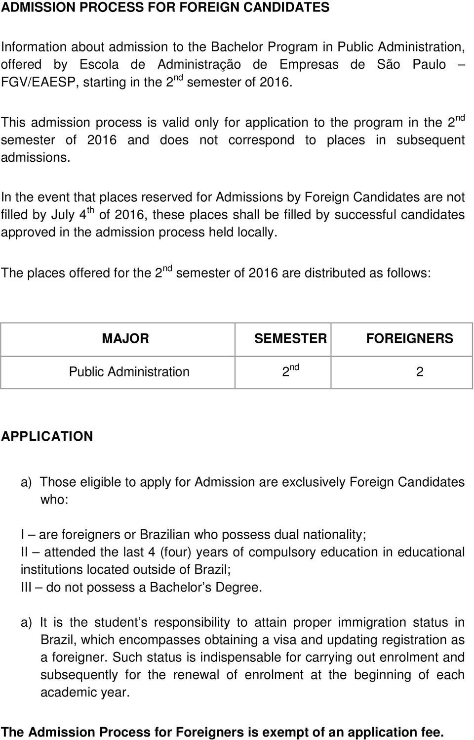 In the event that places reserved for Admissions by Foreign Candidates are not filled by July 4 th of 2016, these places shall be filled by successful candidates approved in the admission process