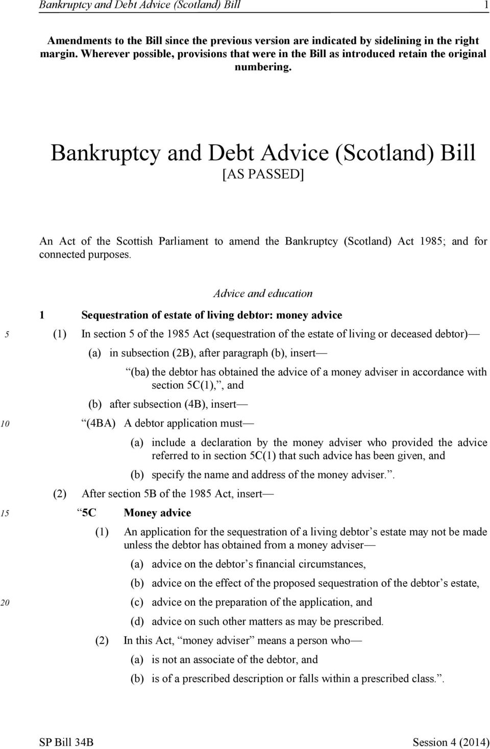 Bankruptcy and Debt Advice (Scotland) Bill [AS PASSED] An Act of the Scottish Parliament to amend the Bankruptcy (Scotland) Act 198; and for connected purposes.