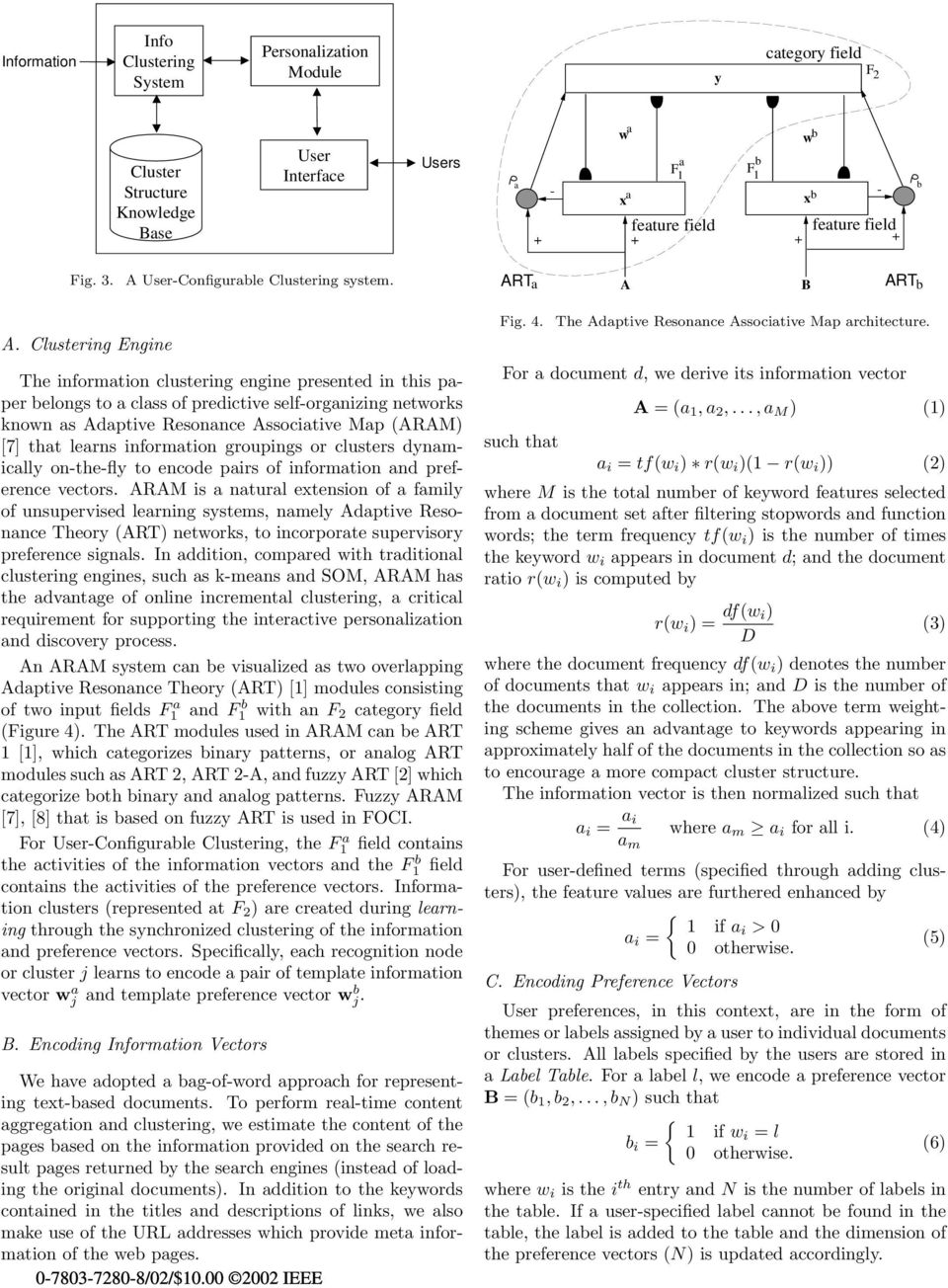 Clustering Engine The information clustering engine presented in this paper belongs to a class of predictive self-organizing networks known as Adaptive Resonance Associative Map (ARAM) [7] that
