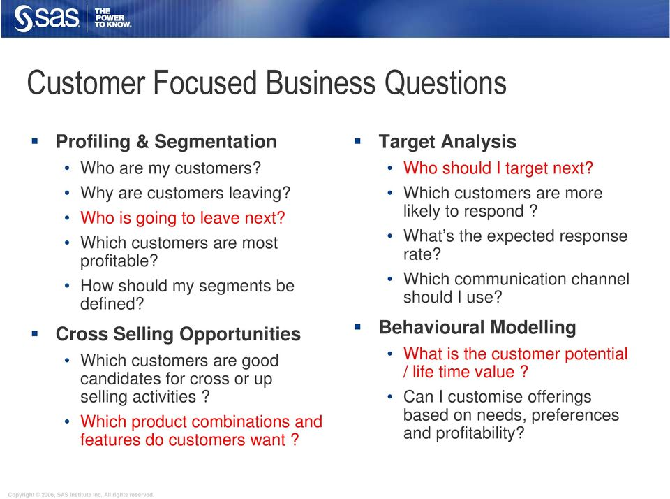 Cross Selling Opportunities Which customers are good candidates for cross or up selling activities? Which product combinations and features do customers want?