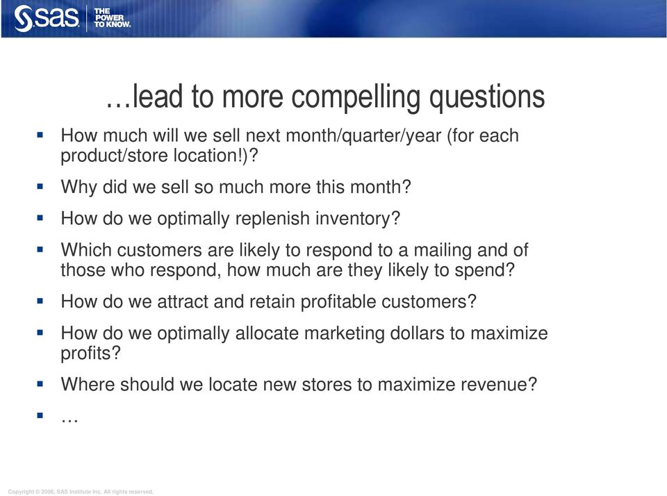 Which customers are likely to respond to a mailing and of those who respond, how much are they likely to spend?