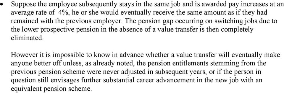 However it is impossibe to know in advance whether a vaue transfer wi eventuay make anyone better off uness, as aready noted, the pension entitements stemming from the previous